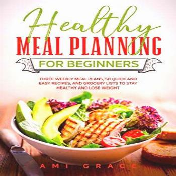 Healthy Meal Planning for Beginners: Three Weekly Meal