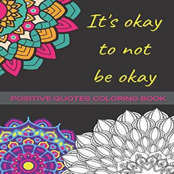Its Okay Not To Be Okay Mental Health Coloring Book With
