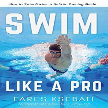 Swim Like A Pro: How to Swim Faster and Smarter With A